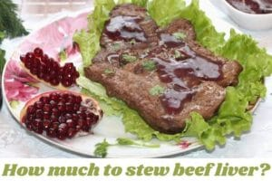 How much to stew beef liver?
