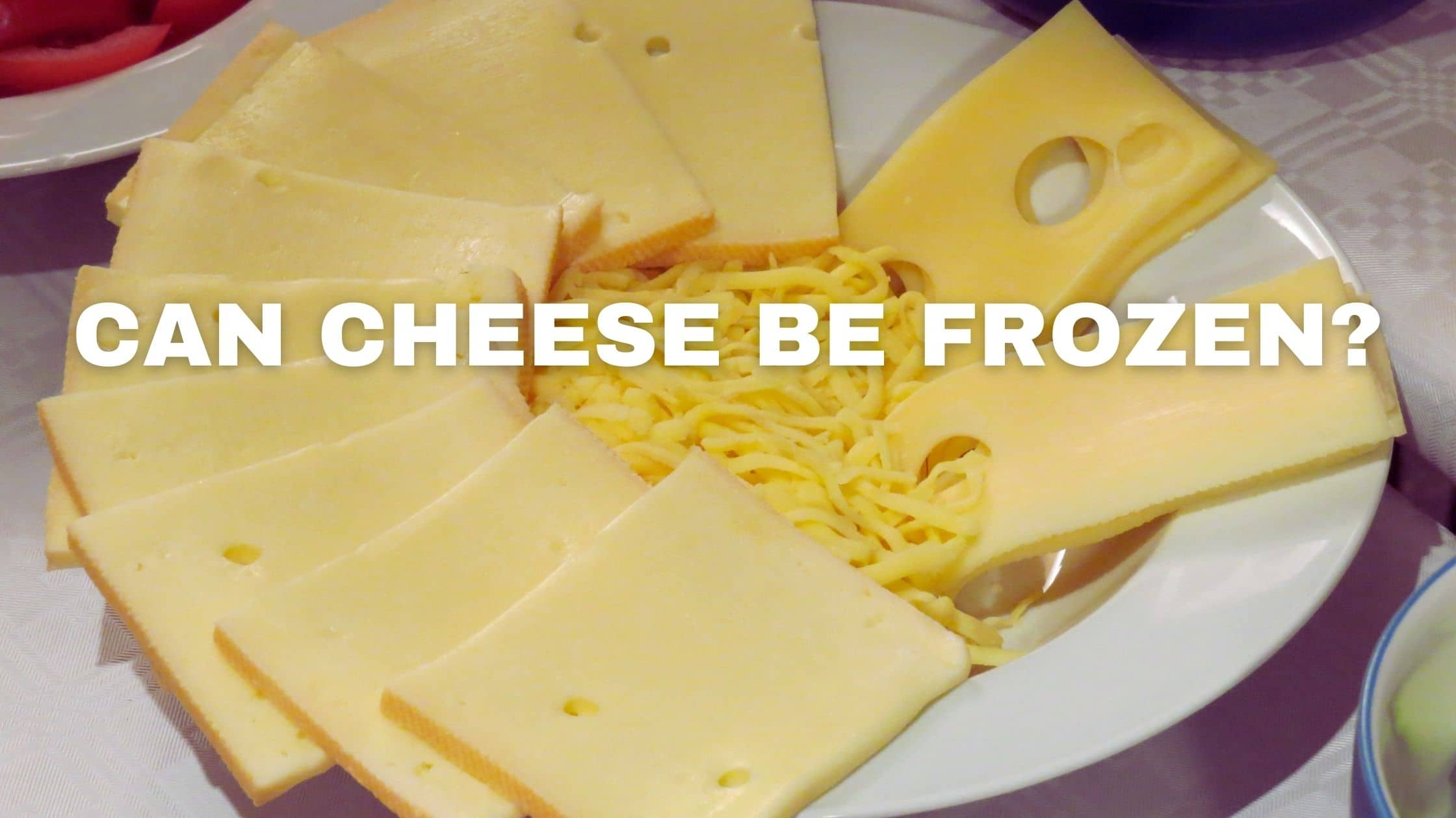 Can Cheese be Frozen?